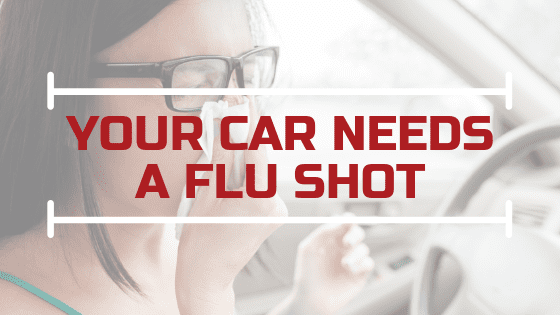 Your Car Needs a Flu Shot!